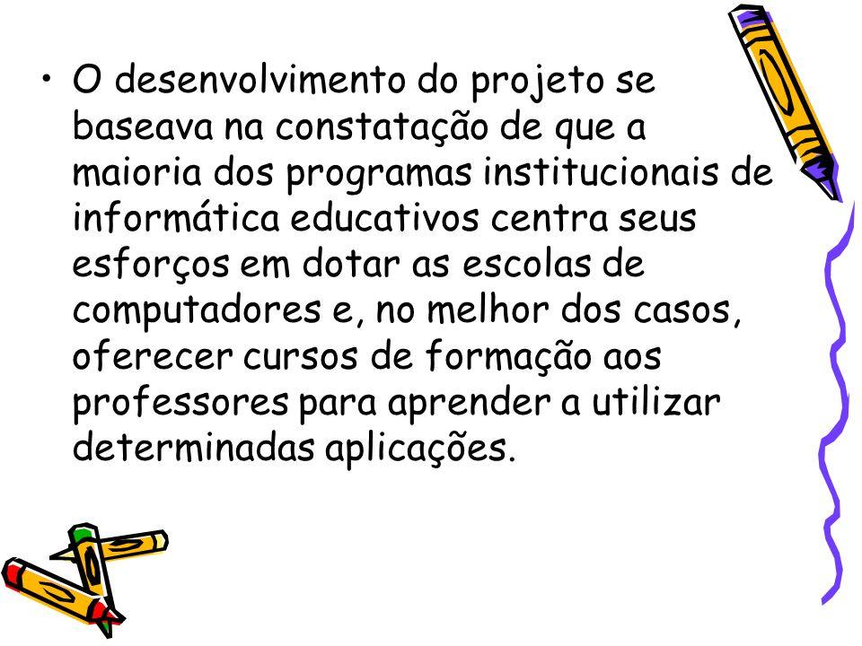 O desenvolvimento do projeto se baseava na constatação de que a maioria dos programas institucionais de informática educativos centra seus esforços em