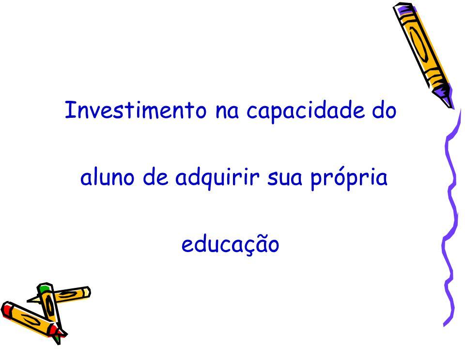 Investimento na capacidade do aluno de adquirir sua própria educação
