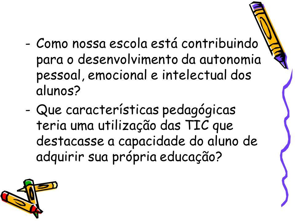 -Como nossa escola está contribuindo para o desenvolvimento da autonomia pessoal, emocional e intelectual dos alunos? -Que características pedagógicas