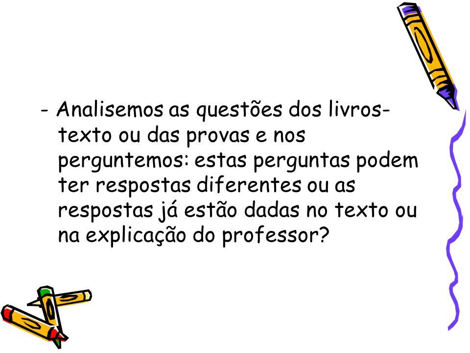 - Analisemos as questões dos livros- texto ou das provas e nos perguntemos: estas perguntas podem ter respostas diferentes ou as respostas já estão da