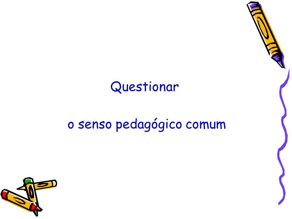 Questionar o senso pedagógico comum