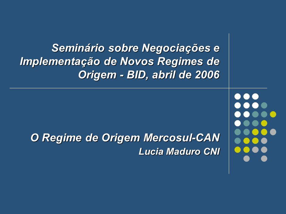 O Regime de Origem Mercosul-CAN Lucia Maduro CNI Seminário sobre Negociações e Implementação de Novos Regimes de Origem - BID, abril de 2006