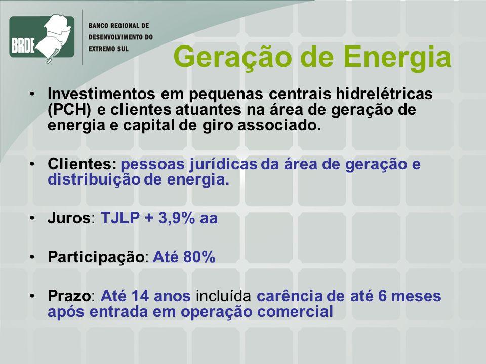 Geração de Energia Investimentos em pequenas centrais hidrelétricas (PCH) e clientes atuantes na área de geração de energia e capital de giro associado.
