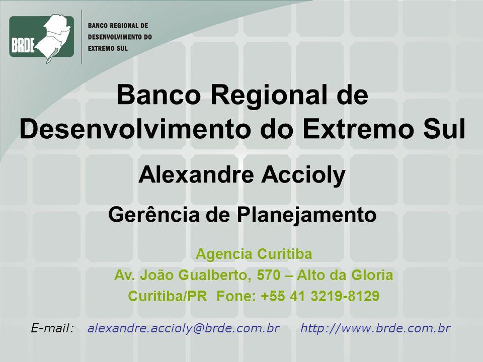 Banco Regional de Desenvolvimento do Extremo Sul Alexandre Accioly Gerência de Planejamento Agencia Curitiba Av. João Gualberto, 570 – Alto da Gloria
