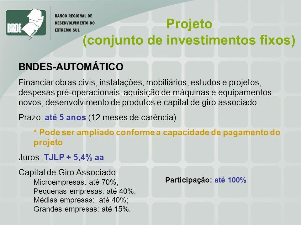 Projeto (conjunto de investimentos fixos) BNDES-AUTOMÁTICO Financiar obras civis, instalações, mobiliários, estudos e projetos, despesas pré-operacion