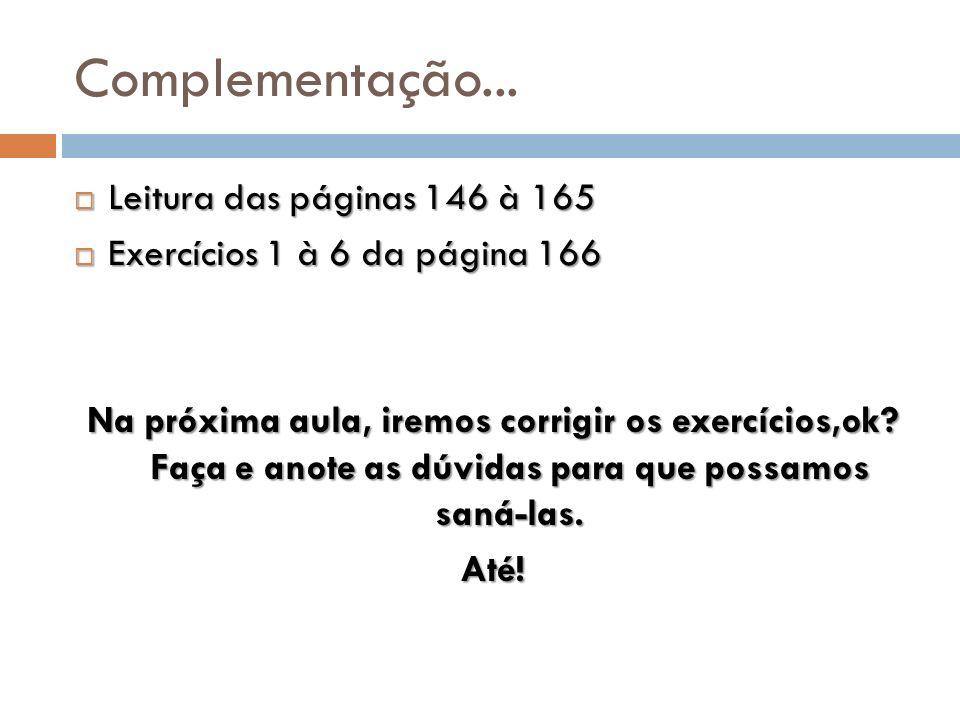 Complementação... Leitura das páginas 146 à 165 Leitura das páginas 146 à 165 Exercícios 1 à 6 da página 166 Exercícios 1 à 6 da página 166 Na próxima