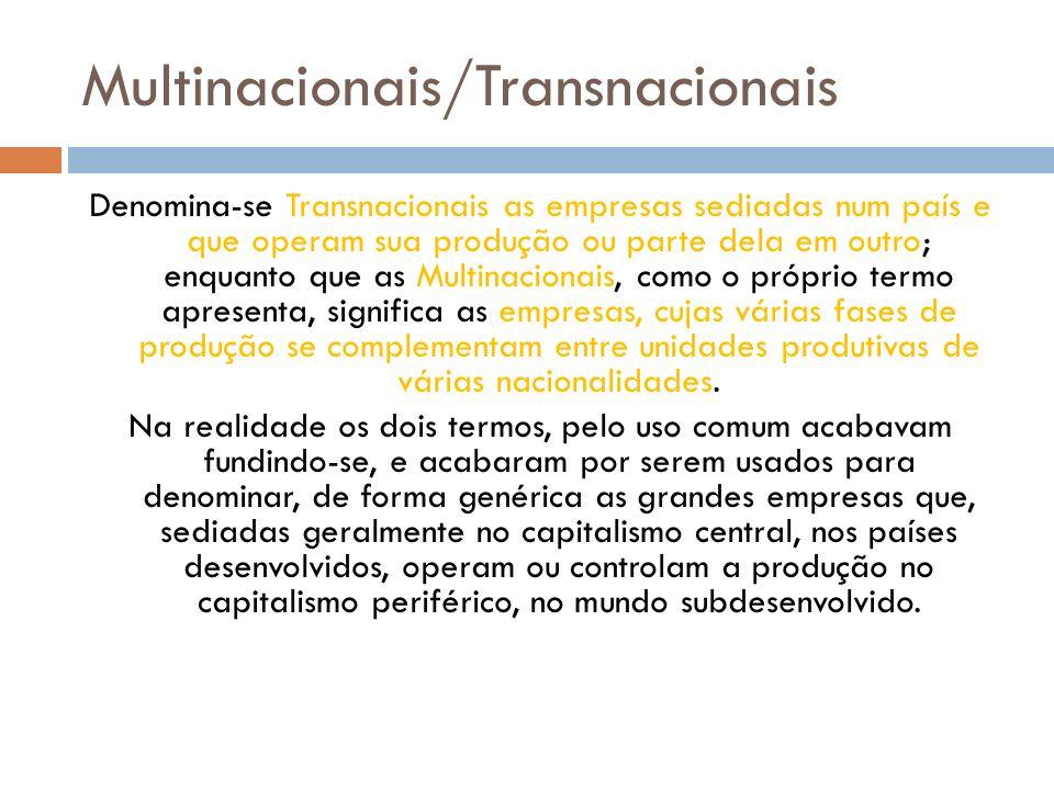 Multinacionais/Transnacionais Denomina-se Transnacionais as empresas sediadas num país e que operam sua produção ou parte dela em outro; enquanto que