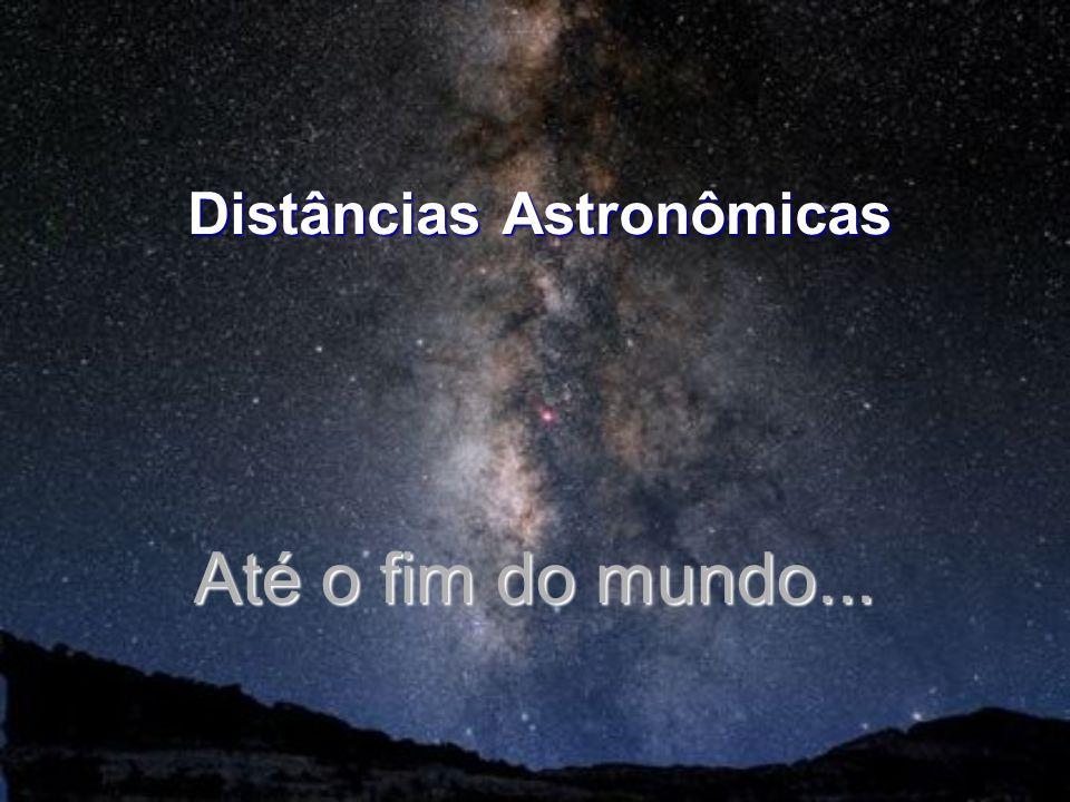 Até o fim do mundo... Distâncias Astronômicas