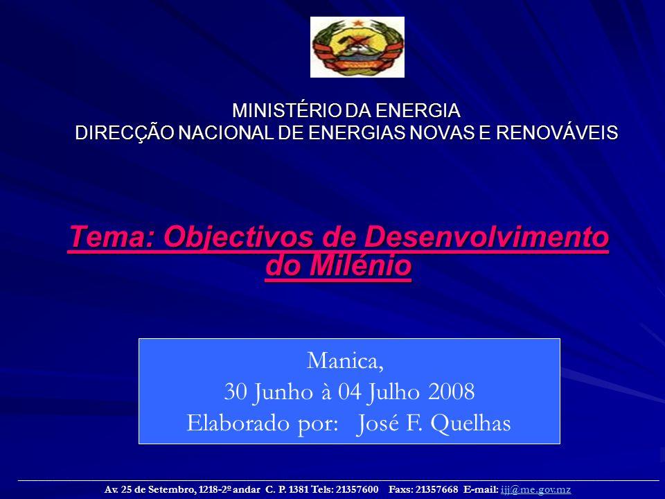 MINISTÉRIO DA ENERGIA DIRECÇÃO NACIONAL DE ENERGIAS NOVAS E RENOVÁVEIS Tema: Objectivos de Desenvolvimento do Milénio ___________________________________________________________________________________________________ Av.