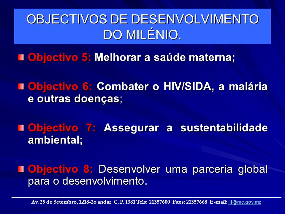 OBJECTIVOS DE DESENVOLVIMENTO DO MILÉNIO. Objectivo 5: Melhorar a saúde materna; Objectivo 6: Combater o HIV/SIDA, a malária e outras doenças; Objecti