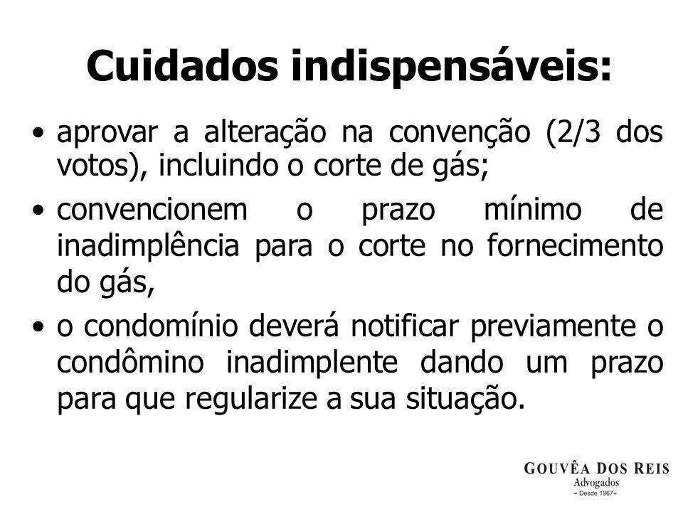 Cuidados indispensáveis: aprovar a alteração na convenção (2/3 dos votos), incluindo o corte de gás; convencionem o prazo mínimo de inadimplência para