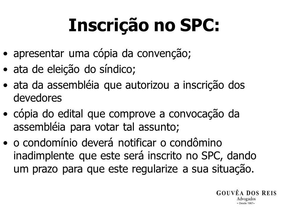 Inscrição no SPC: apresentar uma cópia da convenção; ata de eleição do síndico; ata da assembléia que autorizou a inscrição dos devedores cópia do edi