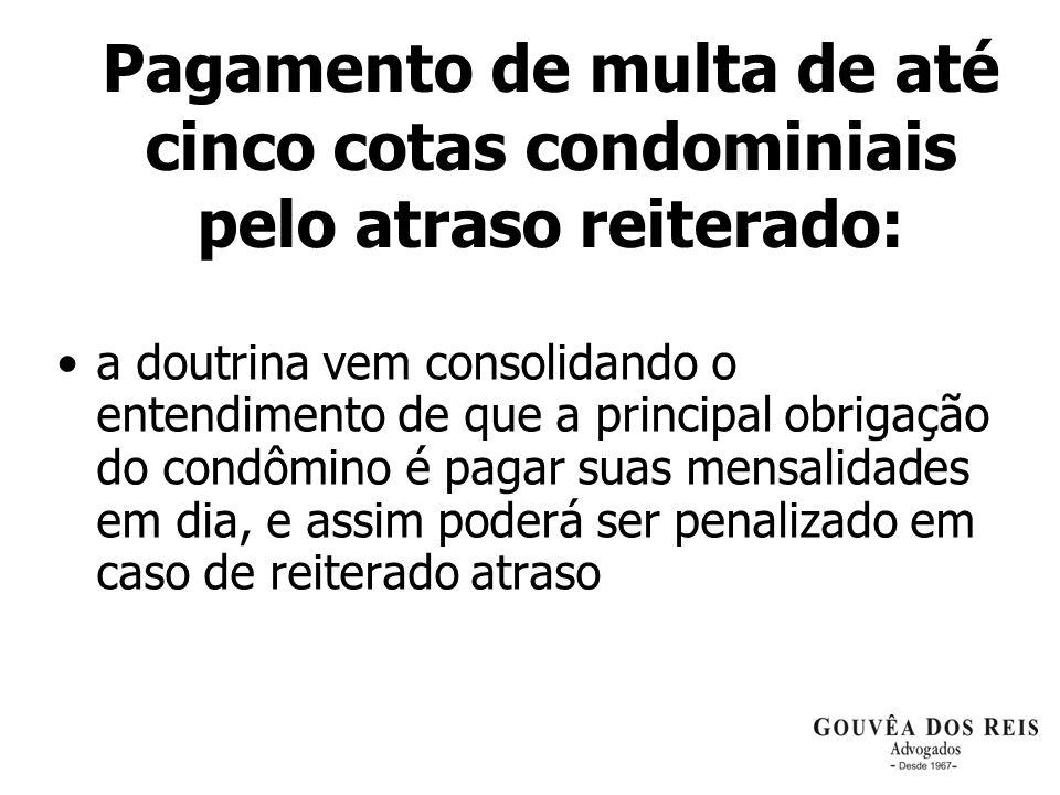 Pagamento de multa de até cinco cotas condominiais pelo atraso reiterado: a doutrina vem consolidando o entendimento de que a principal obrigação do c