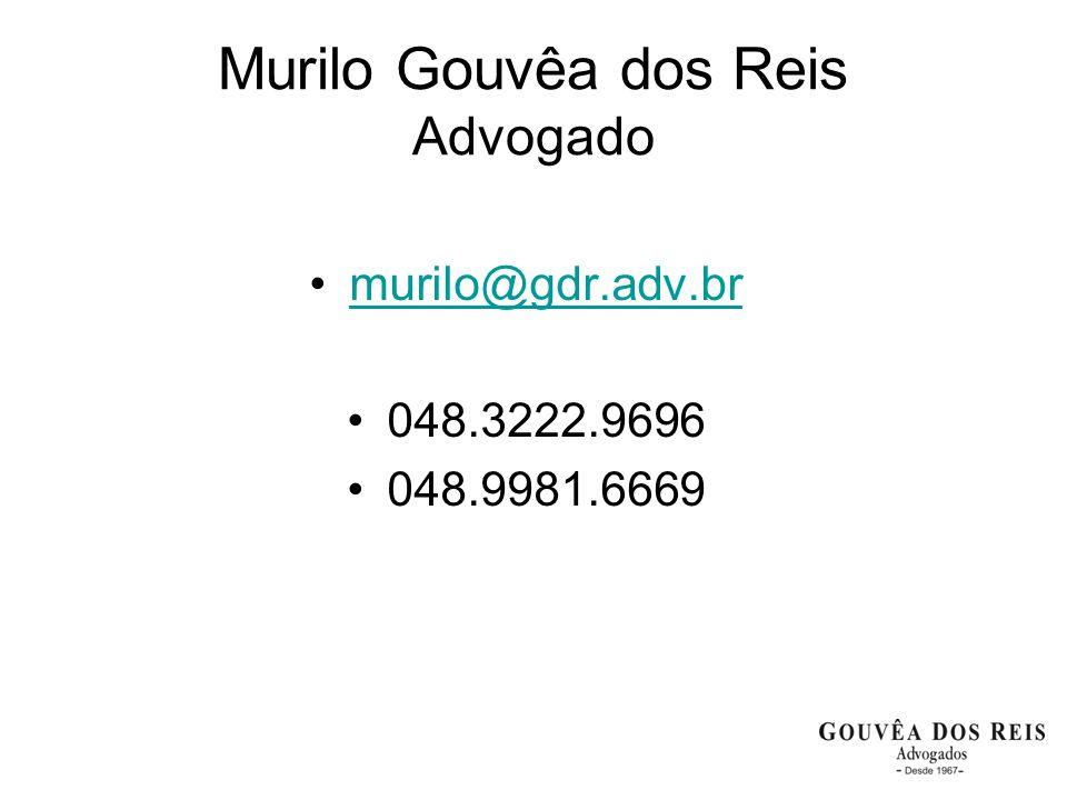 Murilo Gouvêa dos Reis Advogado murilo@gdr.adv.br 048.3222.9696 048.9981.6669
