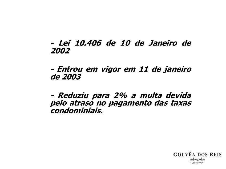 - Lei 10.406 de 10 de Janeiro de 2002 - Entrou em vigor em 11 de janeiro de 2003 - Reduziu para 2% a multa devida pelo atraso no pagamento das taxas c