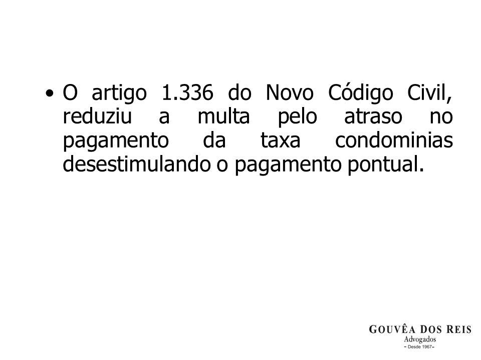 O artigo 1.336 do Novo Código Civil, reduziu a multa pelo atraso no pagamento da taxa condominias desestimulando o pagamento pontual.