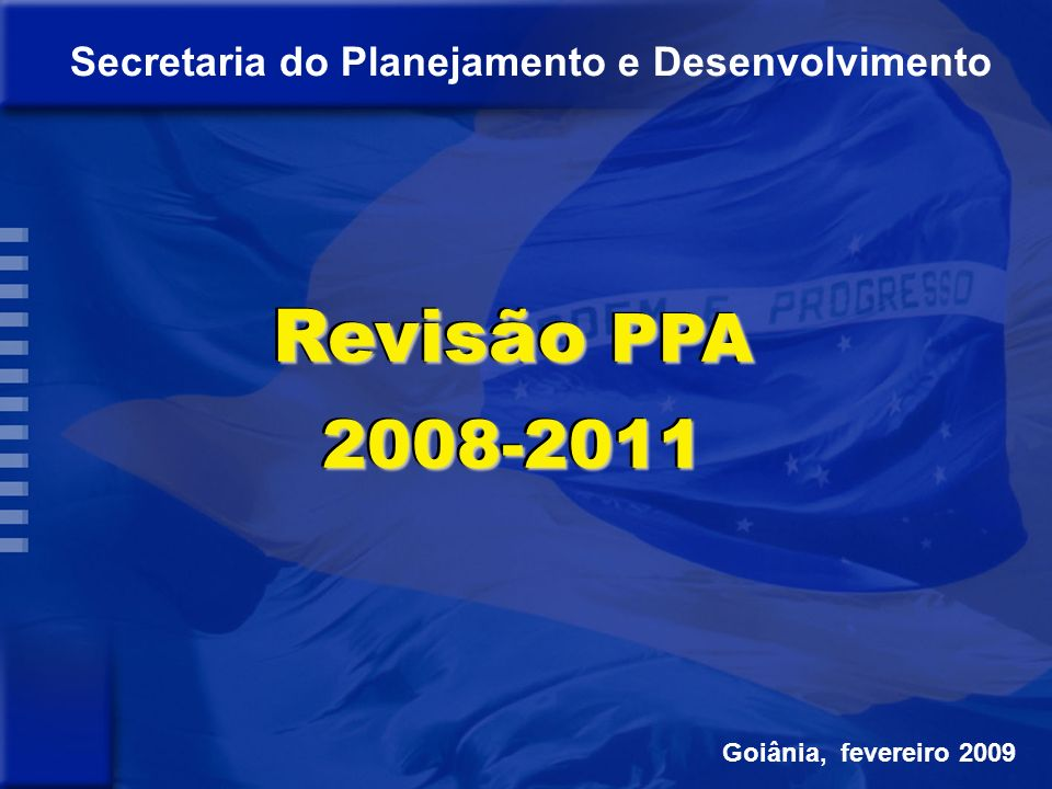 Objetivos Setoriais Orientação Estratégica de Governo Ações de Governo Programas Processo de Elaboração do Plano Plurianual 2004-2007 Programa de Governo Estratégia de Desenvolvimento Desafios Orientação Estratégica dos órgãos