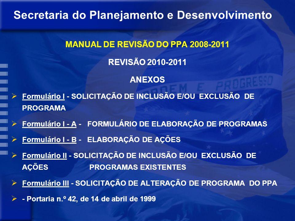 Secretaria do Planejamento e Desenvolvimento MANUAL DE REVISÃO DO PPA 2008-2011 REVISÃO 2010-2011 – GOIÂNIA SUMÁRIO 1. Apresentação 2. Programas Estra