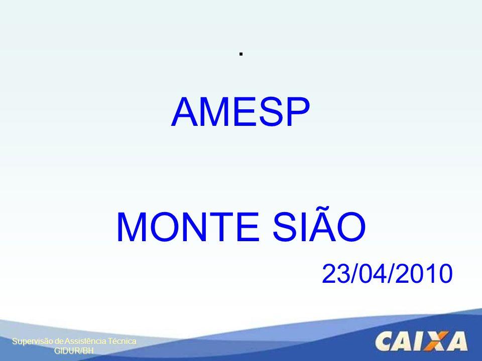 Supervisão de Assistência Técnica GIDUR/BH. AMESP MONTE SIÃO 23/04/2010