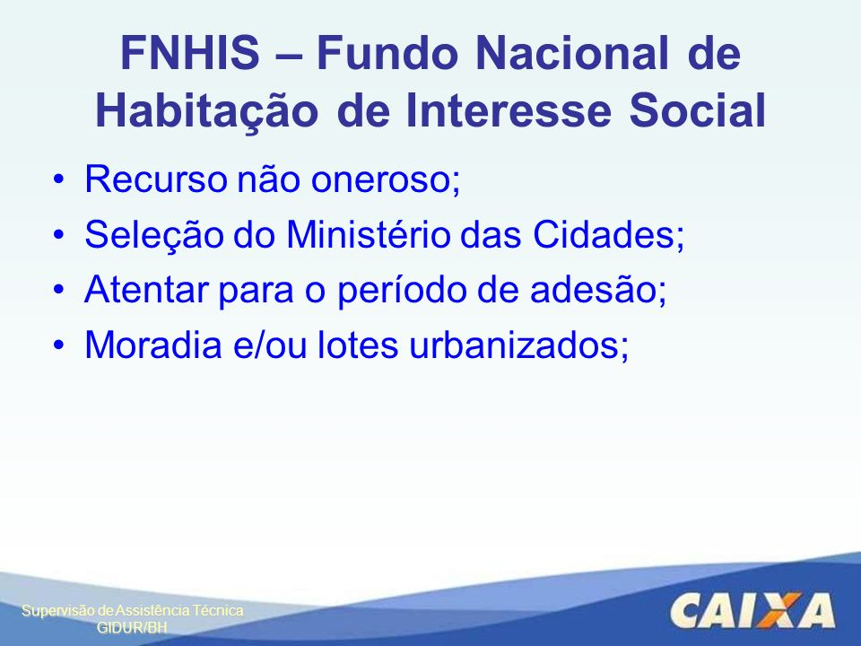 Supervisão de Assistência Técnica GIDUR/BH FNHIS – Fundo Nacional de Habitação de Interesse Social Recurso não oneroso; Seleção do Ministério das Cida