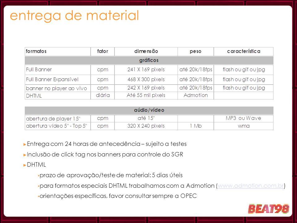 entrega de material Entrega com 24 horas de antecedência – sujeito a testes Inclusão de click tag nos banners para controle do SGR DHTML prazo de apro