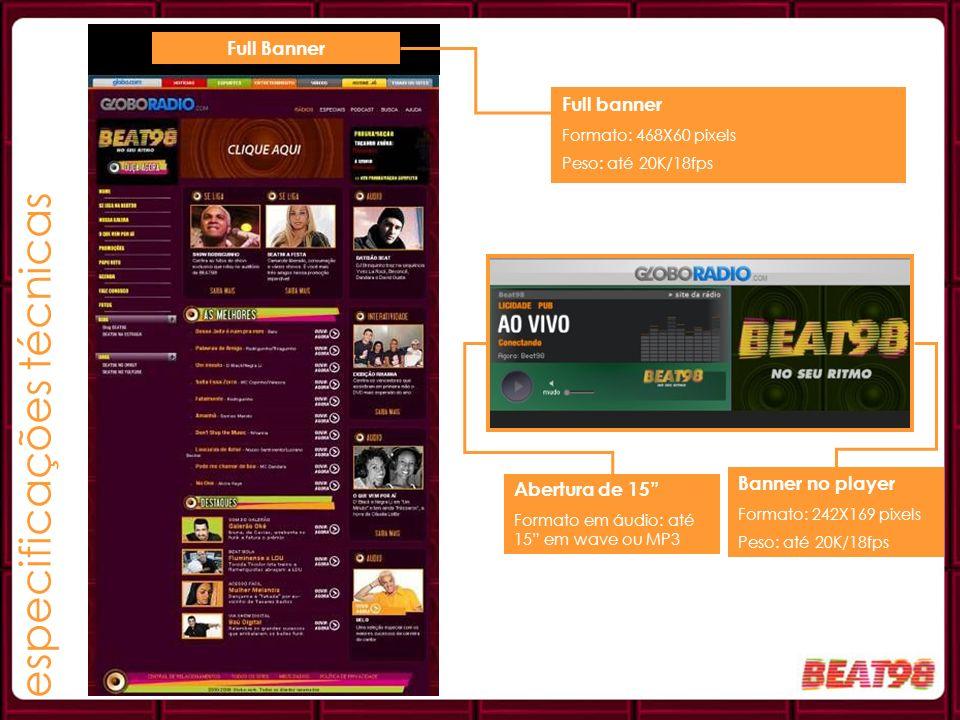 Full Banner Full banner Formato: 468X60 pixels Peso: até 20K/18fps Banner no player Formato: 242X169 pixels Peso: até 20K/18fps Abertura de 15 Formato