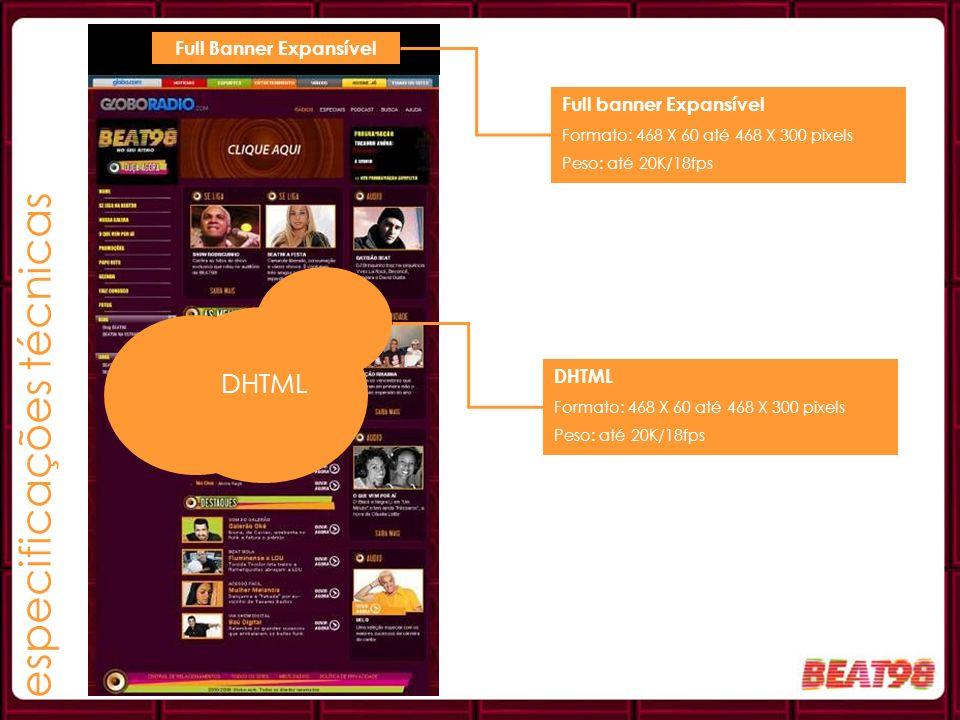 DHTML Full Banner Expansível Full banner Expansível Formato: 468 X 60 até 468 X 300 pixels Peso: até 20K/18fps DHTML Formato: 468 X 60 até 468 X 300 p