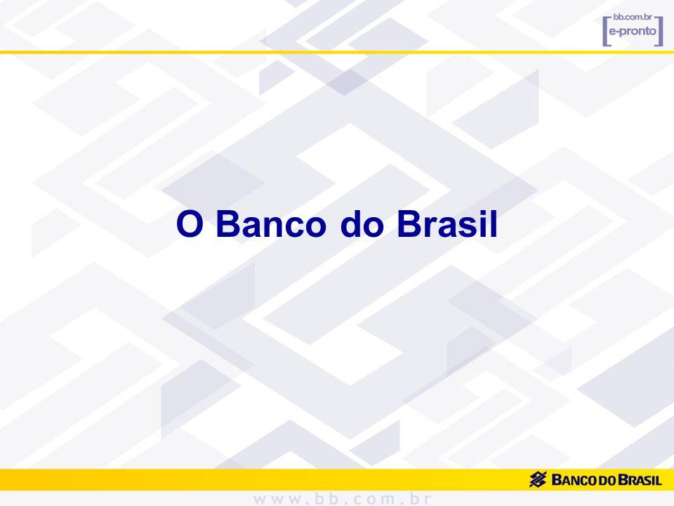 Ativos: R$ 281,6 bilhões Carteira de Crédito: R$ 118,3 bilhões Captação de Recursos: R$ 191,4 bilhões Câmbio Exportação: 27,2% mercado ACC / ACE: 32,1% mercado Administração Recursos de Terceiros: R$ 180,6 bilhões Base de Clientes Pessoa Física : 22,5 milhões Base de Clientes Pessoa Jurídica: 1,5 milhões O Banco do Brasil