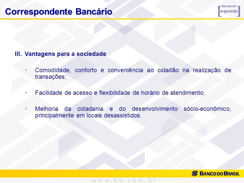 III.Vantagens para a sociedade Comodidade, conforto e conveniência ao cidadão na realização de transações; Facilidade de acesso e flexibilidade de hor