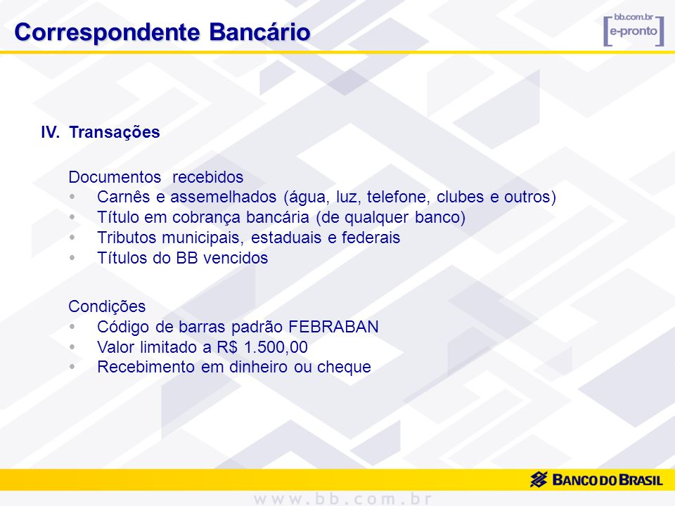 IV.Transações Documentos recebidos Carnês e assemelhados (água, luz, telefone, clubes e outros) Título em cobrança bancária (de qualquer banco) Tribut