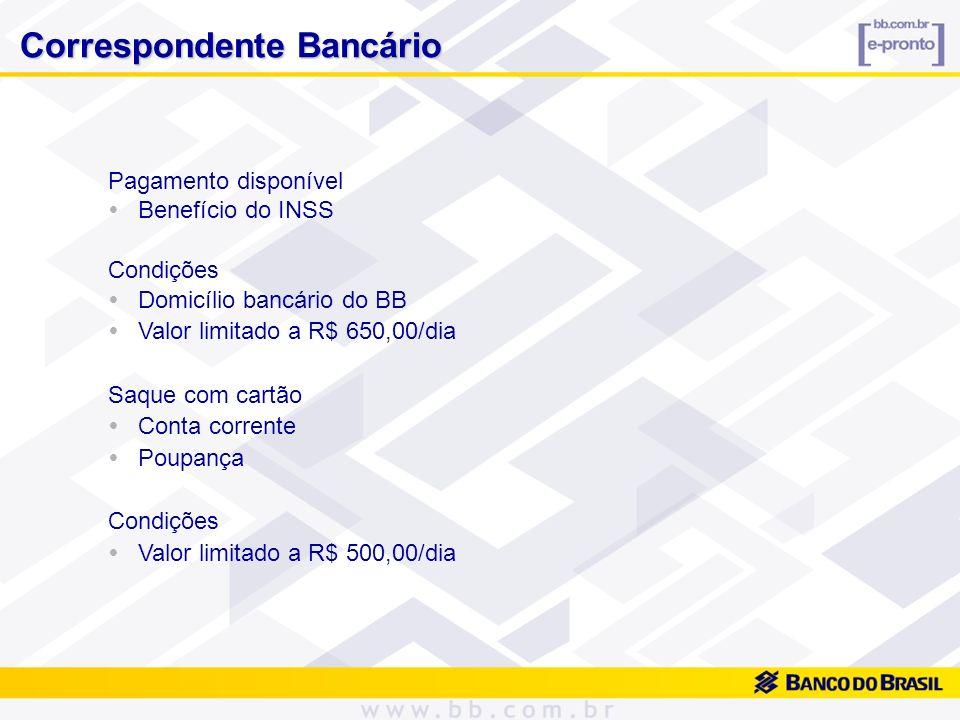 Pagamento disponível Benefício do INSS Condições Domicílio bancário do BB Valor limitado a R$ 650,00/dia Saque com cartão Conta corrente Poupança Cond