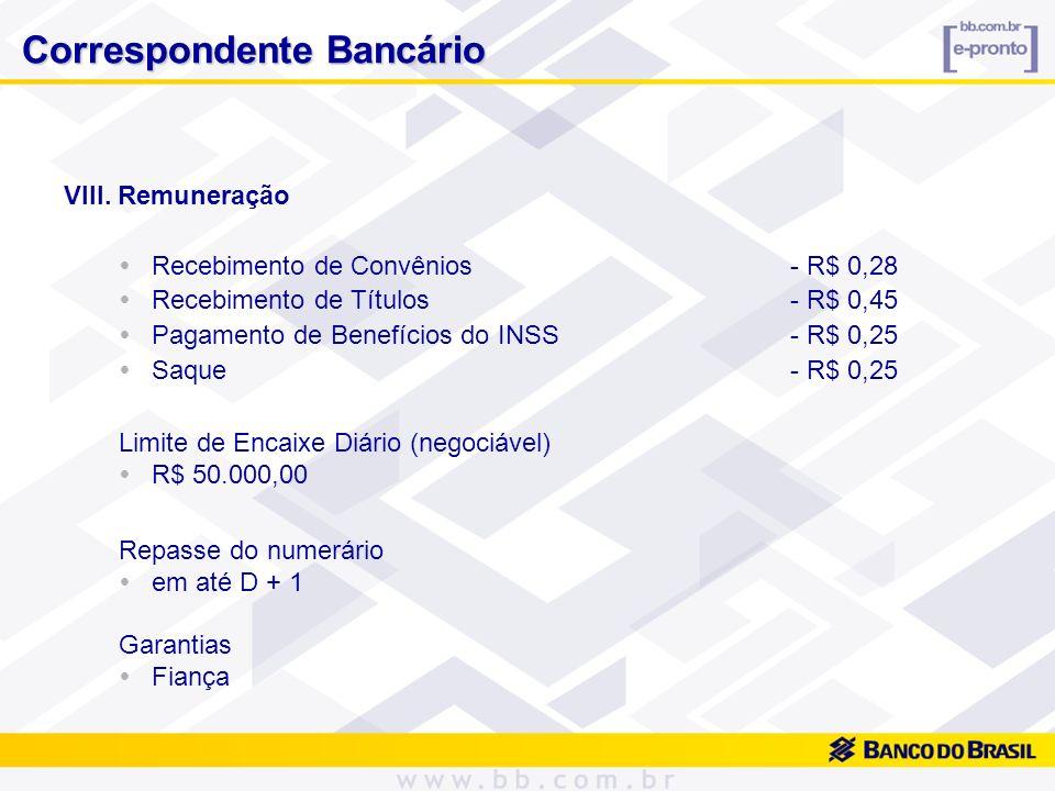 VIII. Remuneração Recebimento de Convênios - R$ 0,28 Recebimento de Títulos - R$ 0,45 Pagamento de Benefícios do INSS- R$ 0,25 Saque - R$ 0,25 Limite