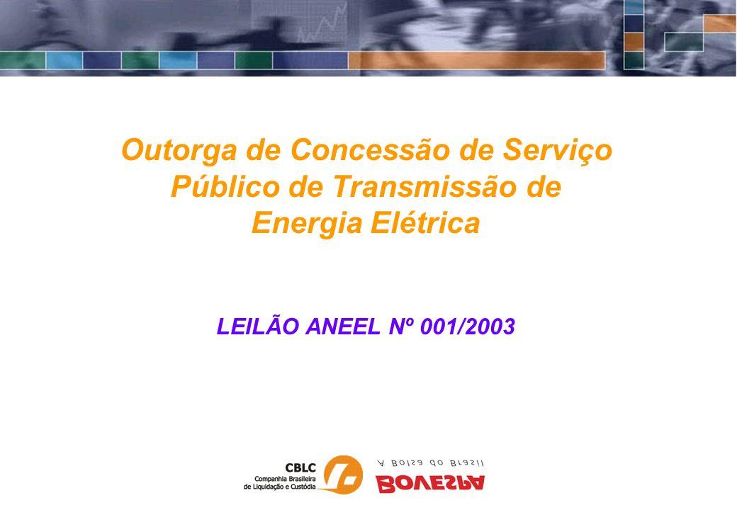 Outorga de Concessão de Serviço Público de Transmissão de Energia Elétrica LEILÃO ANEEL Nº 001/2003