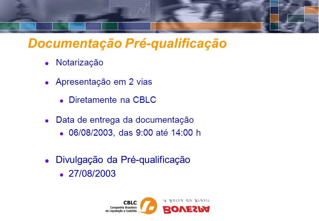 Notarização Apresentação em 2 vias Diretamente na CBLC Data de entrega da documentação 06/08/2003, das 9:00 até 14:00 h Divulgação da Pré-qualificação