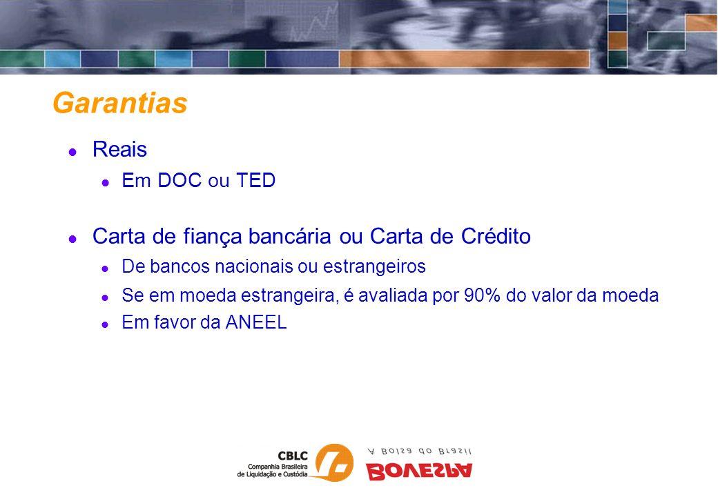 Garantias Reais Em DOC ou TED Carta de fiança bancária ou Carta de Crédito De bancos nacionais ou estrangeiros Se em moeda estrangeira, é avaliada por