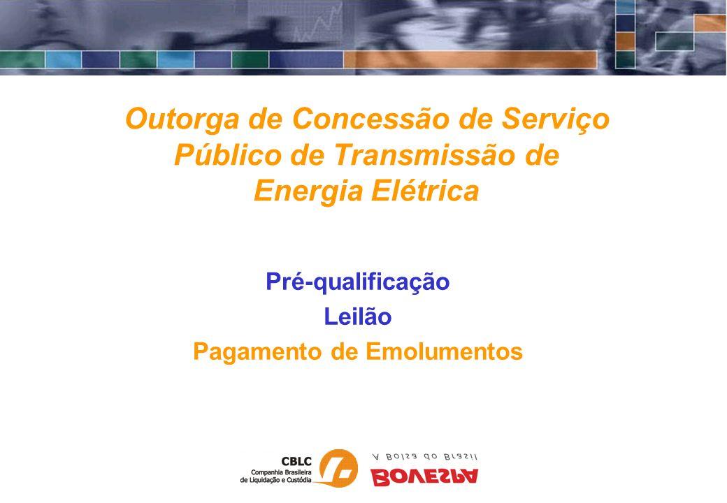 Outorga de Concessão de Serviço Público de Transmissão de Energia Elétrica Pré-qualificação Leilão Pagamento de Emolumentos