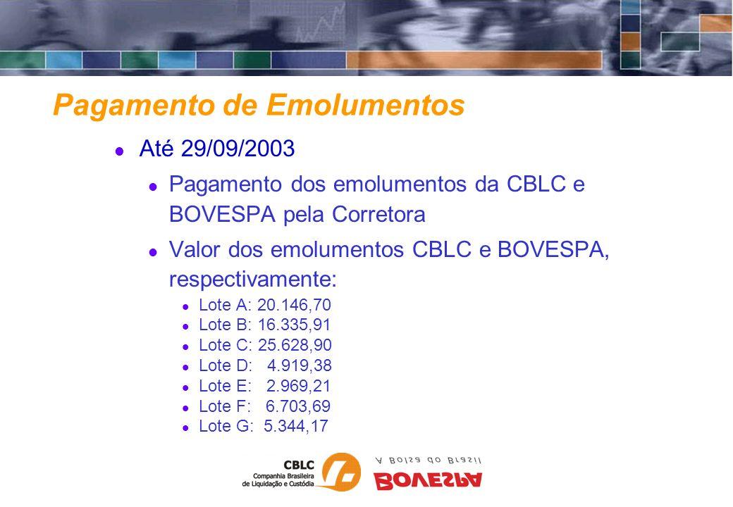 Até 29/09/2003 Pagamento dos emolumentos da CBLC e BOVESPA pela Corretora Valor dos emolumentos CBLC e BOVESPA, respectivamente: Lote A: 20.146,70 Lot