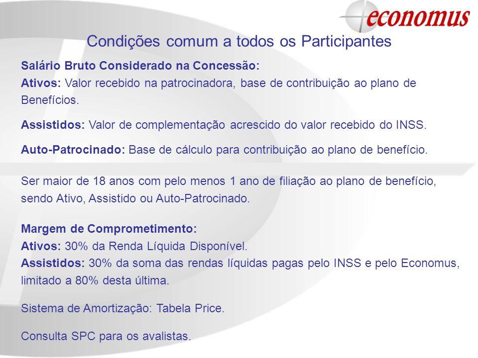 Condições comum a todos os Participantes Salário Bruto Considerado na Concessão: Ativos: Valor recebido na patrocinadora, base de contribuição ao plan