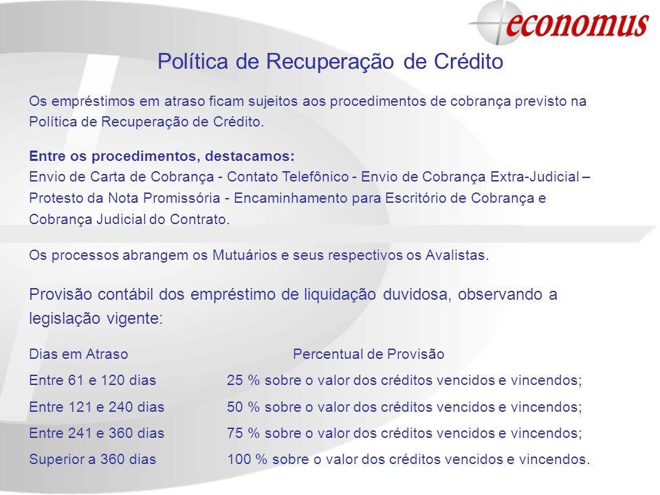 Política de Recuperação de Crédito Entre os procedimentos, destacamos: Envio de Carta de Cobrança - Contato Telefônico - Envio de Cobrança Extra-Judic