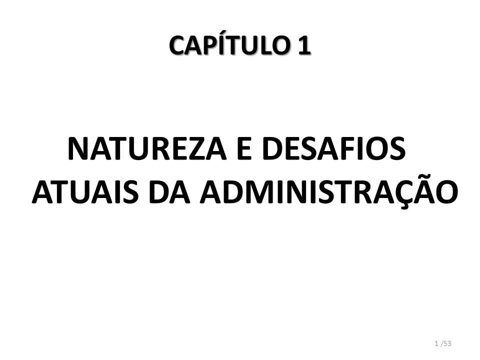 CAPÍTULO 1 NATUREZA E DESAFIOS ATUAIS DA ADMINISTRAÇÃO 1 /53
