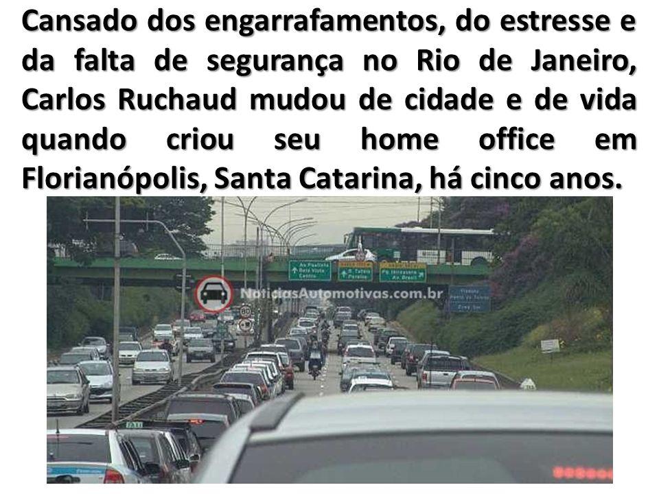 Cansado dos engarrafamentos, do estresse e da falta de segurança no Rio de Janeiro, Carlos Ruchaud mudou de cidade e de vida quando criou seu home off