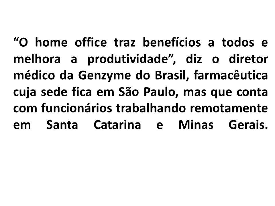 O home office traz benefícios a todos e melhora a produtividade, diz o diretor médico da Genzyme do Brasil, farmacêutica cuja sede fica em São Paulo,