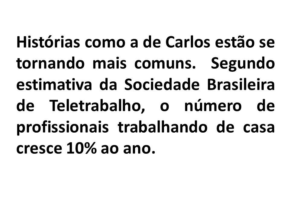 Histórias como a de Carlos estão se tornando mais comuns. Segundo estimativa da Sociedade Brasileira de Teletrabalho, o número de profissionais trabal