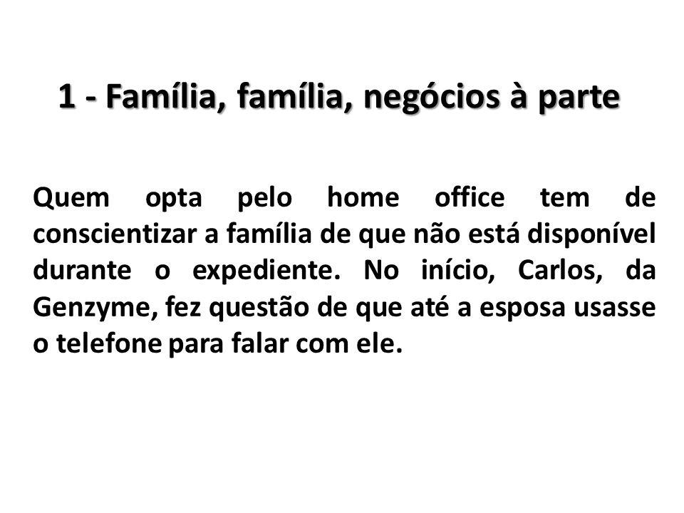 1 - Família, família, negócios à parte Quem opta pelo home office tem de conscientizar a família de que não está disponível durante o expediente. No i