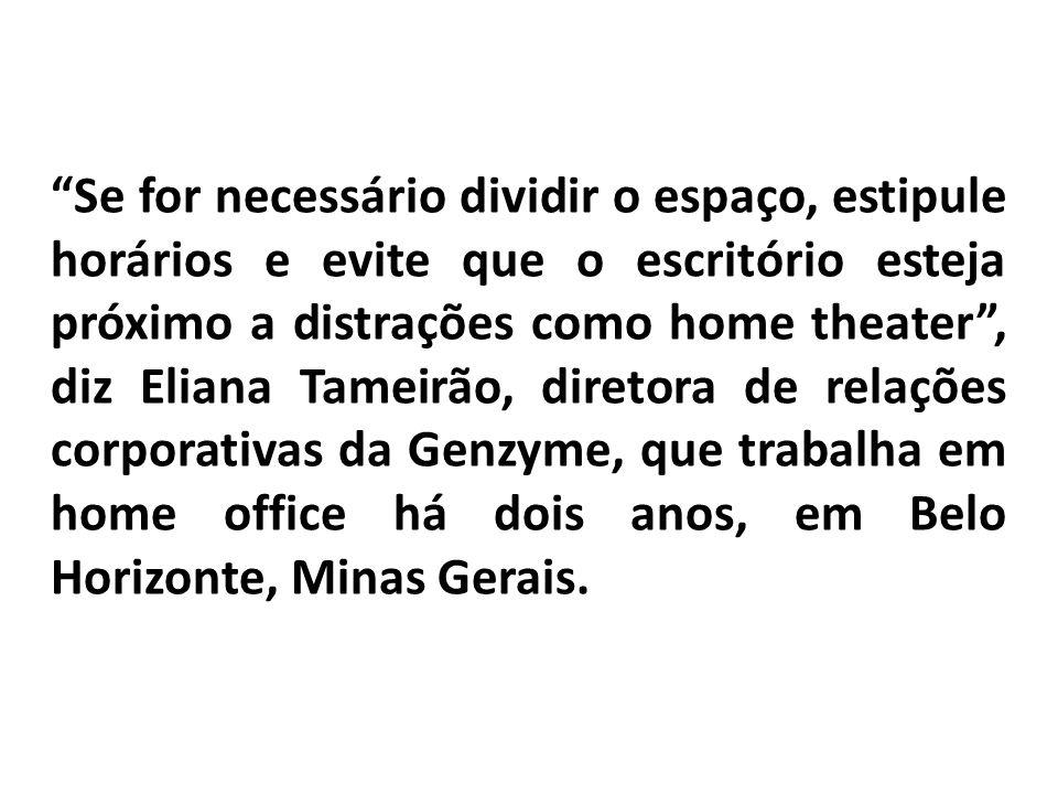 Se for necessário dividir o espaço, estipule horários e evite que o escritório esteja próximo a distrações como home theater, diz Eliana Tameirão, dir