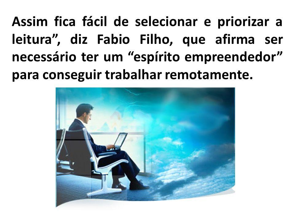 Assim fica fácil de selecionar e priorizar a leitura, diz Fabio Filho, que afirma ser necessário ter um espírito empreendedor para conseguir trabalhar