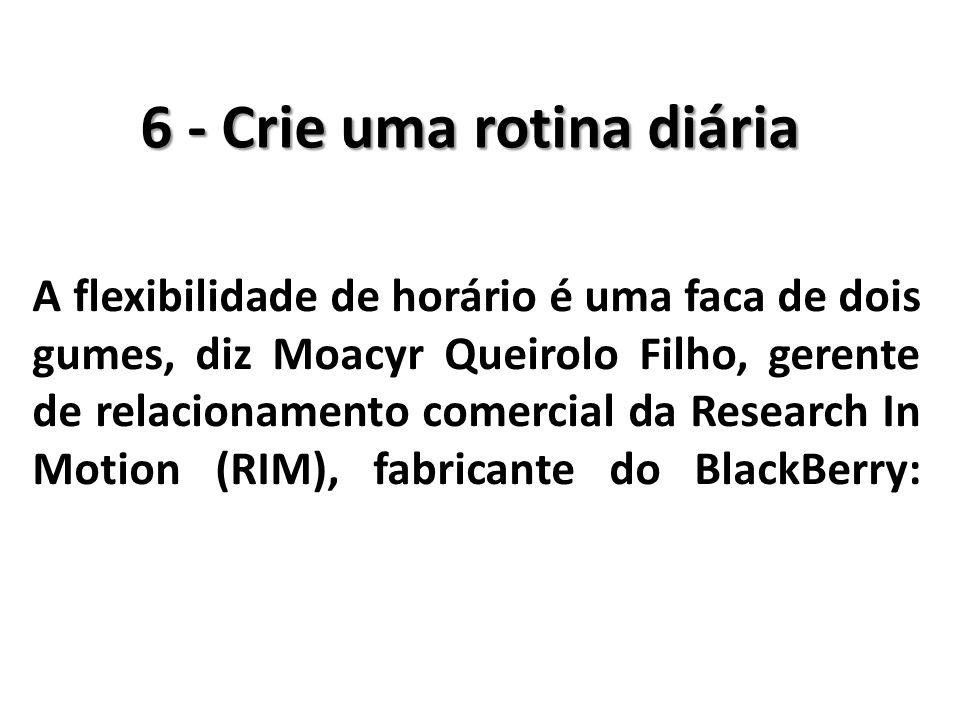 A flexibilidade de horário é uma faca de dois gumes, diz Moacyr Queirolo Filho, gerente de relacionamento comercial da Research In Motion (RIM), fabri