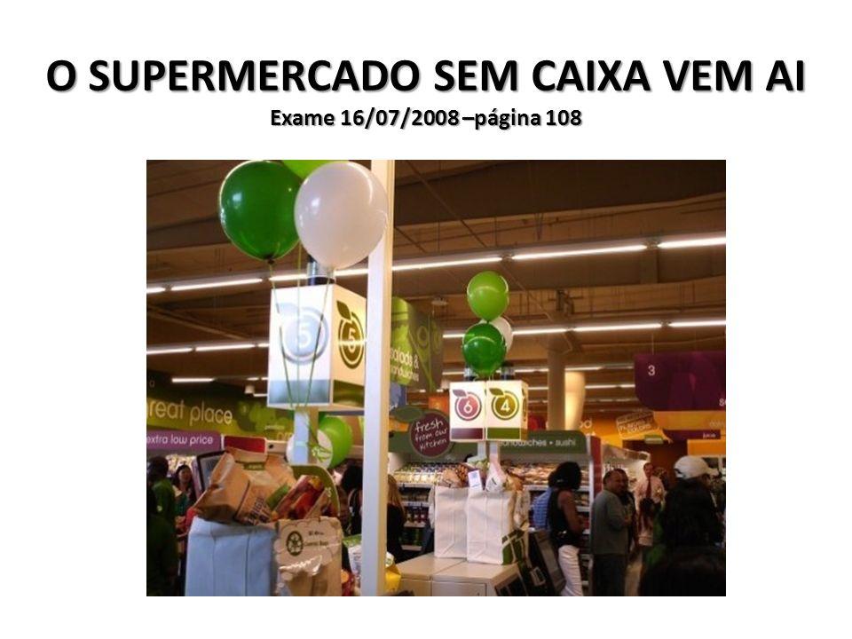 O SUPERMERCADO SEM CAIXA VEM AI Exame 16/07/2008 –página 108