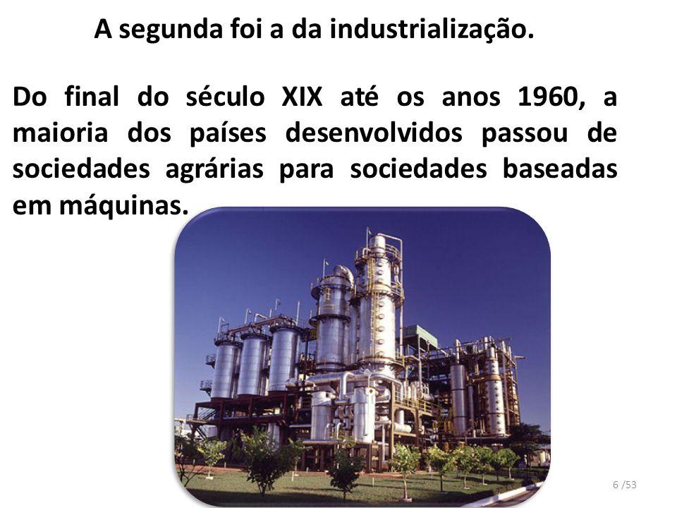 A segunda foi a da industrialização. Do final do século XIX até os anos 1960, a maioria dos países desenvolvidos passou de sociedades agrárias para so