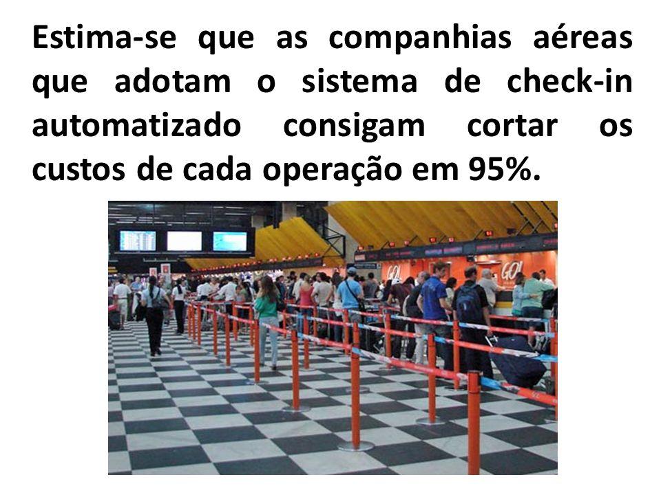 Estima-se que as companhias aéreas que adotam o sistema de check-in automatizado consigam cortar os custos de cada operação em 95%.